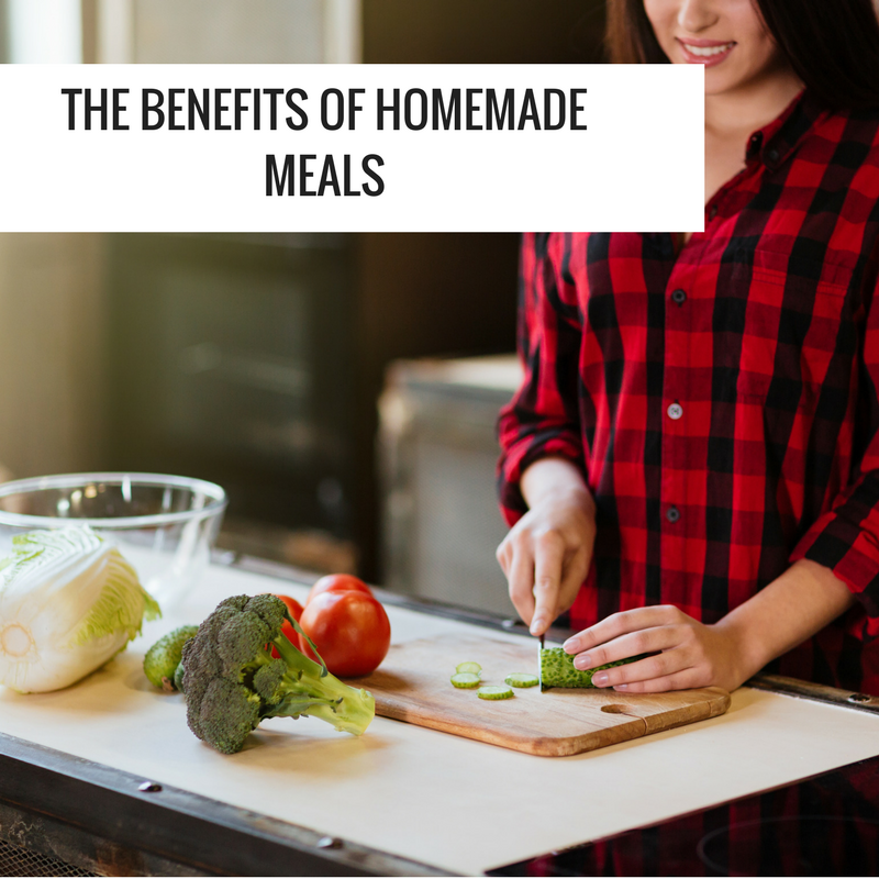 The Benefits of Homemade Meals