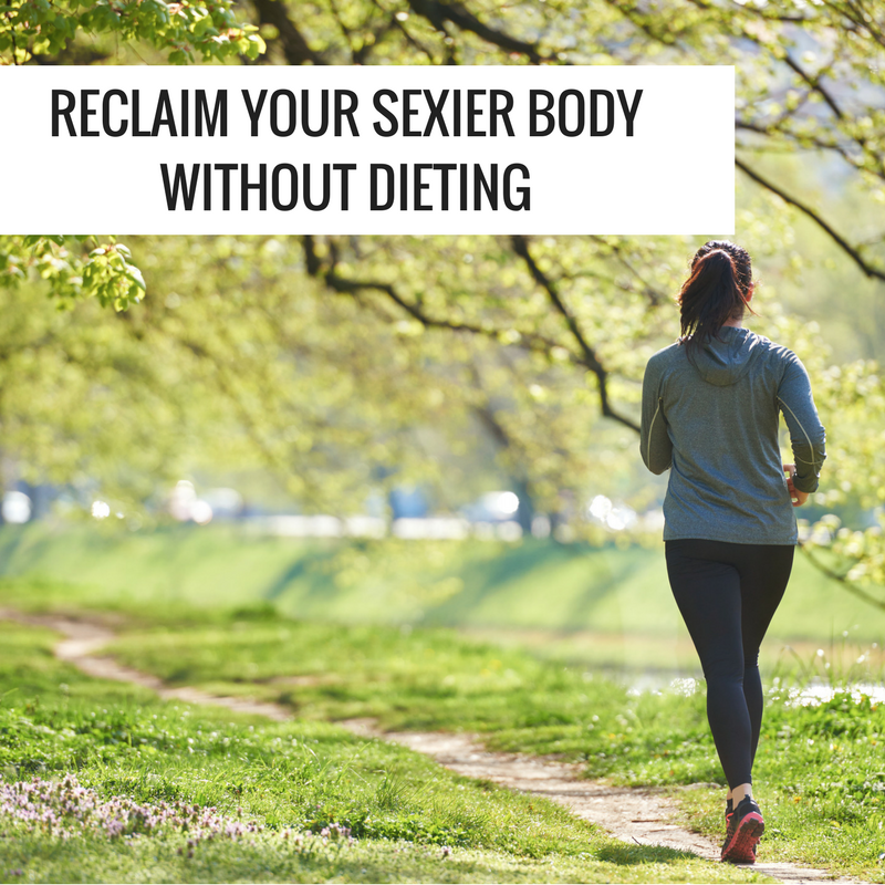 reclaim your sexier body without dieting 1